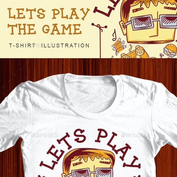 Lets play the game Tshirt Illustration