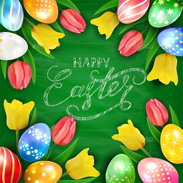 Happy Easter on Green Chalkboard Background with Eggs and Tulips - Miscellaneous Seasons/Holidays