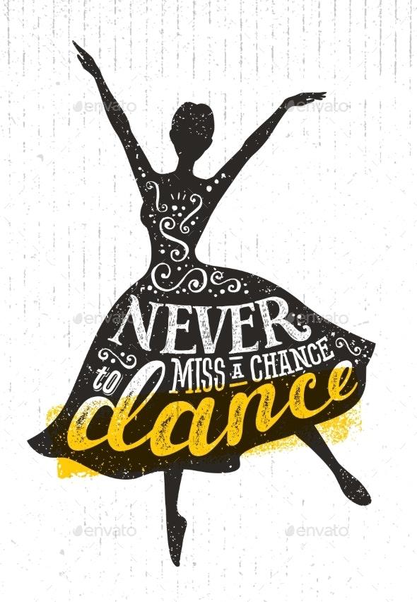 Never Miss A Chance To Dance Motivation Quote - Miscellaneous Vectors