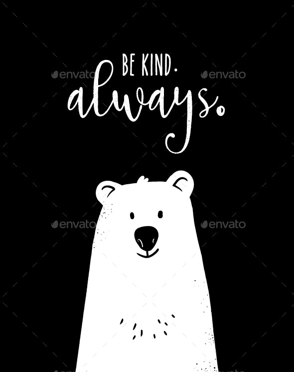 Bear with Motivational Be Kind Always - Animals Characters